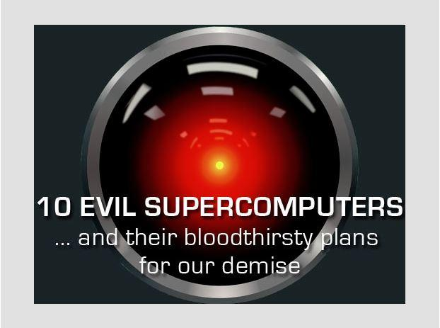 In Pictures: 10 evil supercomputers - and their bloodthirsty plans for our demise