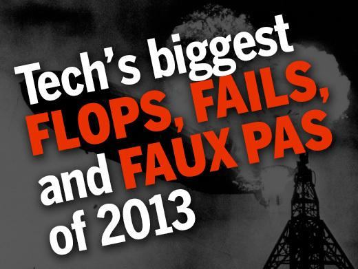 In Pictures: Tech's biggest flops, fails, and faux pas of 2013